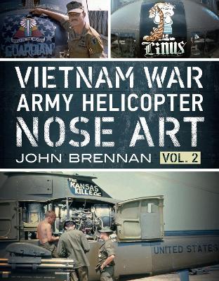 Vietnam War Army Helicopter Nose Art: Vol 2: 2 by John Brennan