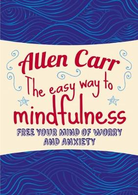 The Easy Way to Mindfulness by Allen Carr
