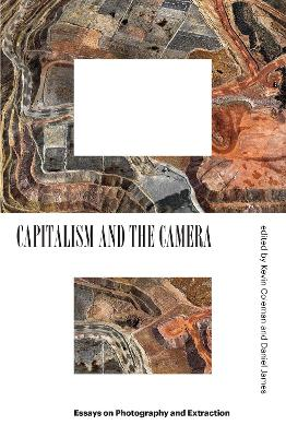 Capitalism and the Camera: Essays on Photography and Extraction book