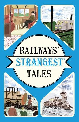 Railways' Strangest Tales by Tom Quinn