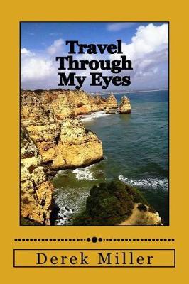 Travel Through My Eyes by Derek Miller