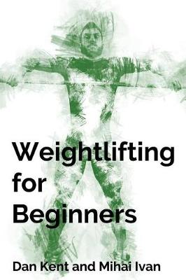 Weightlifting for Beginners by Dan Kent