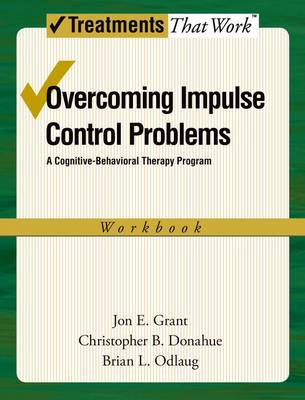 Overcoming Impulse Control Problems by Jon E. Grant