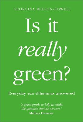 Is It Really Green?: Everyday Eco Dilemmas Answered book