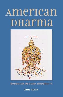 American Dharma: Buddhism Beyond Modernity by Ann Gleig