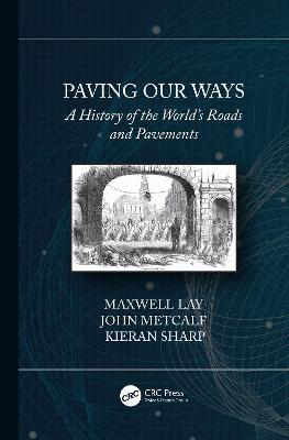 Paving Our Ways: A History of the World's Roads and Pavements by Maxwell Lay