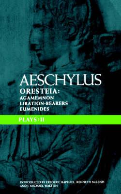 Aeschylus Plays: II: The Oresteia; Agamemnon; The Libation-bearers; The Eumenides by Aeschylus