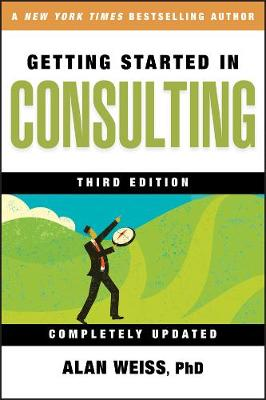 Getting Started in Consulting, Third Edition by Alan Weiss