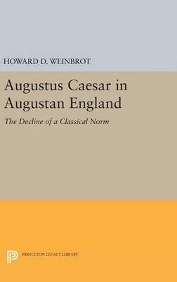 Augustus Caesar in Augustan England by Howard D. Weinbrot