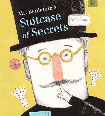 Mr Benjamin's Suitcase of Secrets by Pei-Yu Chang