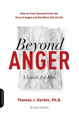 Beyond Anger: A Guide for Men (Revised) by Thomas Harbin