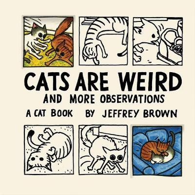 Cats Are Weird by Jeffrey Brown