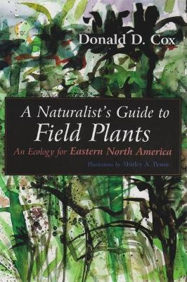 Naturalist's Guide to Field Plants by Donald Cox