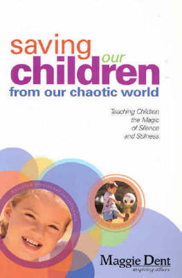 Saving Our Children from Our Chaotic World by Maggie Dent