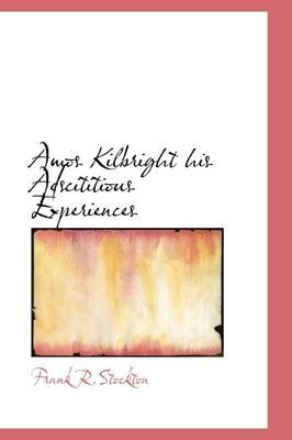 Amos Kilbright His Adscititious Experiences by Frank R Stockton