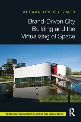 Brand-Driven City Building and the Virtualizing of Space book