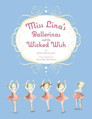 Miss Lina's Ballerinas and the Wicked Wish by Grace Maccarone