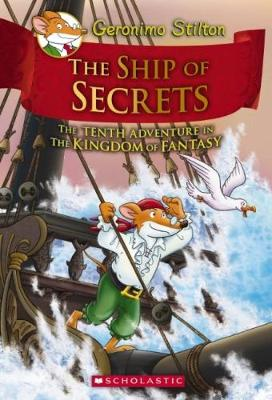 Geronimo Stilton and the Kingdom of Fantasy: #10 The Ship of Secrets by Stilton,Geronimo