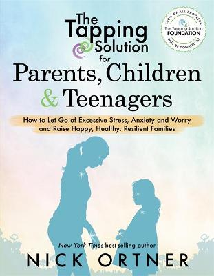 The Tapping Solution for Parents, Children & Teenagers by Nick Ortner