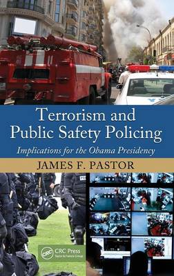 Terrorism and Public Safety Policing by James F. Pastor