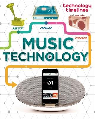 Technology Timelines: Music Technology by Tom Jackson