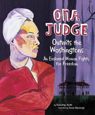 Ona Judge: Outwits the Washingtons. An Enslaved Woman Fights for Freedom book