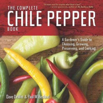 Complete Chile Pepper Book: A Gardener's Guide to Choosing, Growing, Preserving, and Cooking by Dave DeWitt
