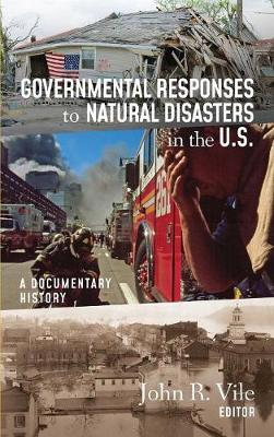 Governmental Responses to Natural Disasters in the U.S.: A Documentary History by John R Vile