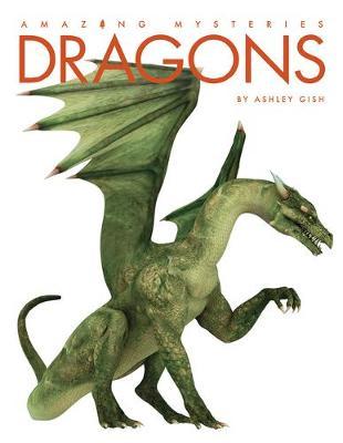 Amazing Mysteries: Dragons by Ashley Gish