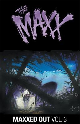 The Maxx Maxxed Out, Vol. 3 by Sam Kieth