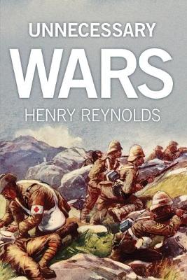Unnecessary Wars by Henry Reynolds