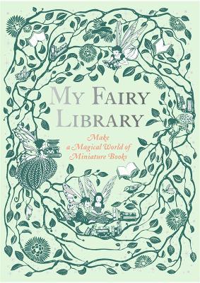My Fairy Library: Make a Magical World of Miniature Books by Daniela Jaglenka Terrazzini