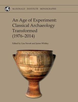 An Age of Experiment: Classical Archaeology Transformed (1976-2014) by Lisa Nevett