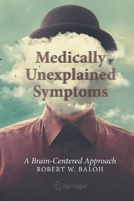 Medically Unexplained Symptoms: A Brain-Centered Approach by Robert W. Baloh