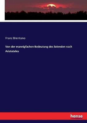 Von der mannigfachen Bedeutung des Seienden nach Aristoteles by Franz Brentano