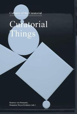 Curatorial Things: Cultures of the Curatorial 4 book