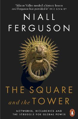Square and the Tower by Niall Ferguson