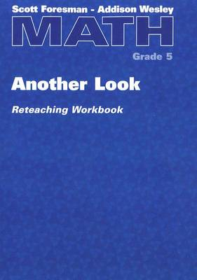 Math: Another Look Reteaching Workbook, Grade 5 by Addison Wesley