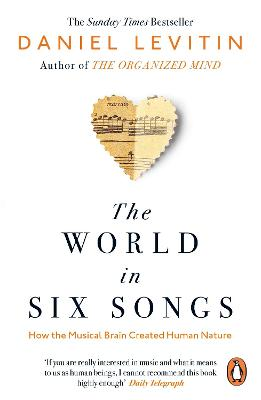 The World in Six Songs: How the Musical Brain Created Human Nature by Daniel Levitin