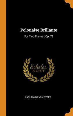 Polonaise Brillante: For Two Pianos: Op. 72 by Carl Maria Von Weber