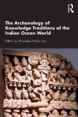 The Archaeology of Knowledge Traditions of the Indian Ocean World book