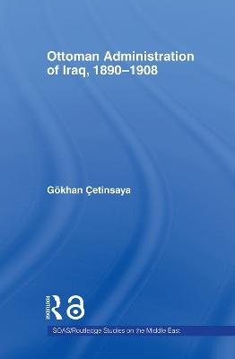 Ottoman Administration of Iraq, 1890-1908 book