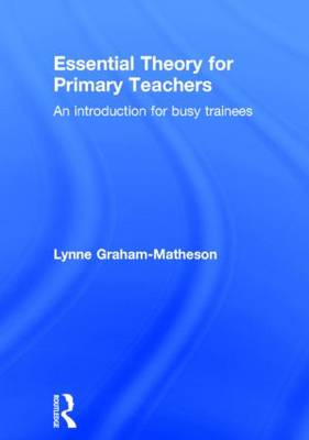 Essential Theory for Primary Teachers by Lynne Graham-Matheson