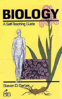 Biology: A Self-teaching Guide by Steven D. Garber