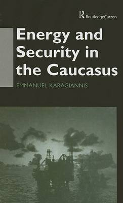 Energy and Security in the Caucasus by Emmanuel Karagiannis