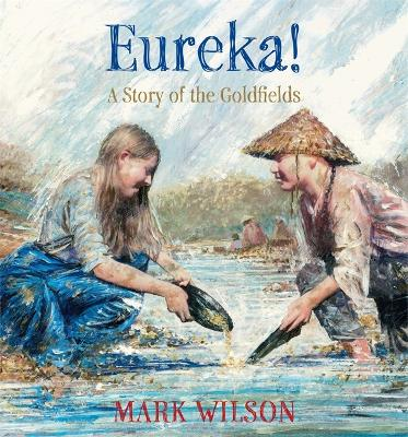 Eureka!: A story of the goldfields by Mark Wilson