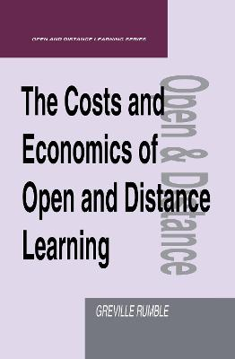 The Costs and Economics of Open and Distance Learning by Greville Rumble