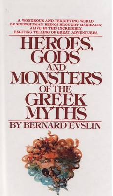 Heroes, Gods, and Monsters of the Greekmyths book