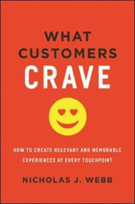 What Customers Crave: How to Create Relevant and Memorable Experiences at Every Touchpoint by Webb