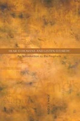 Hear, O Heavens and Listen, O Earth by Joan E. Cook